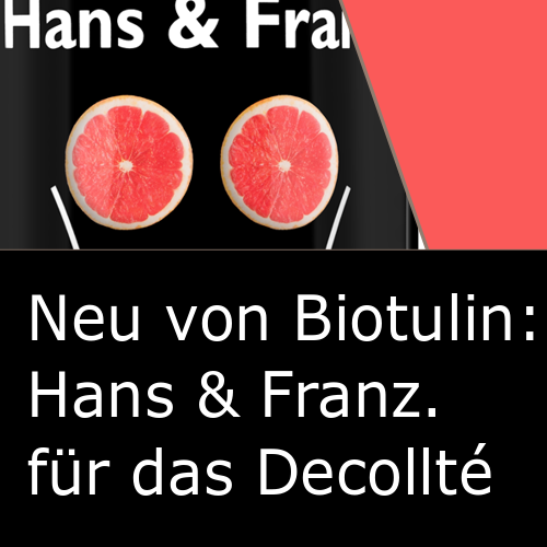 Neu von Biotulin: Hans & Franz für die gepflegten Brüste.